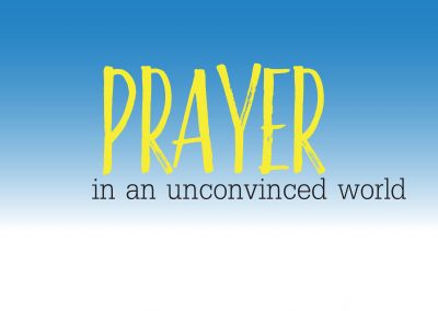 Prayer in an Unconvinced World | November 12 | Paul Cross