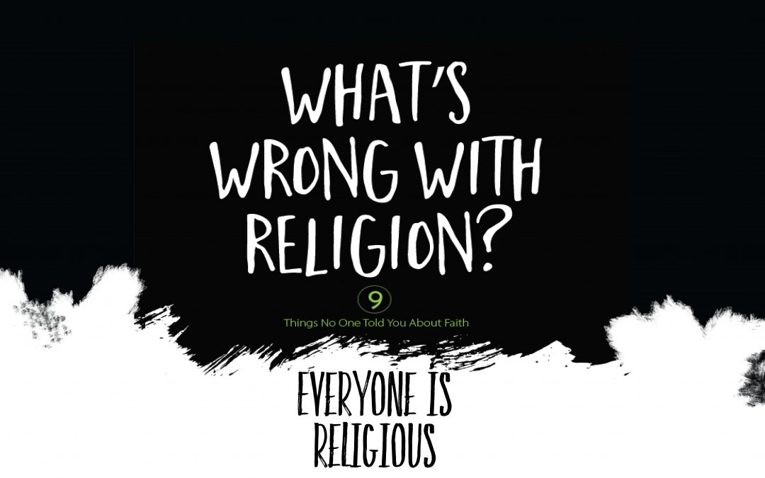 What's Wrong With Religion? Everyone's Religious | January 28 | Paul Cross