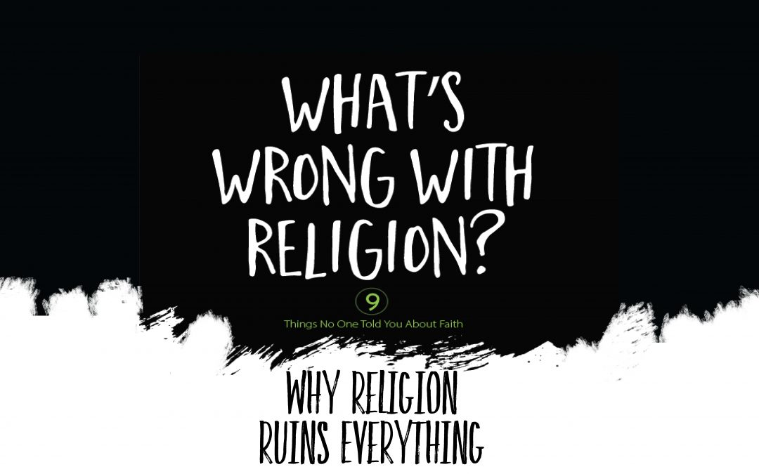 What's Wrong With Religion? Religion Ruins Everything | February 4 | Paul Cross